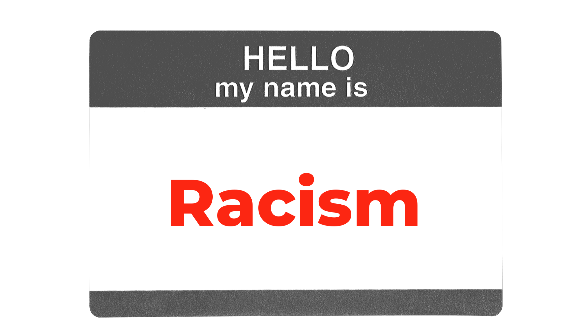 Racism in red letters on a gray nametag